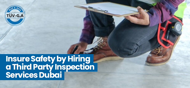 Insure Safety by Hiring a Third Party Inspection Services Dubai